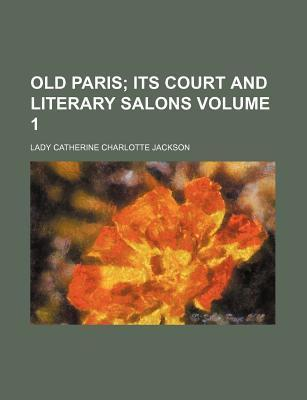 Old Paris; Its Court and Literary Salons Volume 1