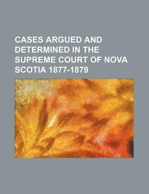 Cases Argued and Determined in the Supreme Court of Nova Scotia 1877-1879