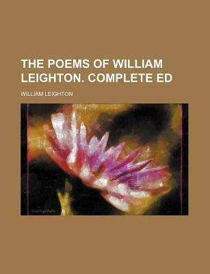The Poems of William Leighton. Complete Ed