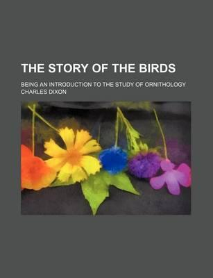 The Story of the Birds; Being an Introduction to the Study of Ornithology