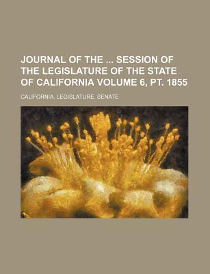 Journal of the Session of the Legislature of the State of California Volume 6, PT. 1855
