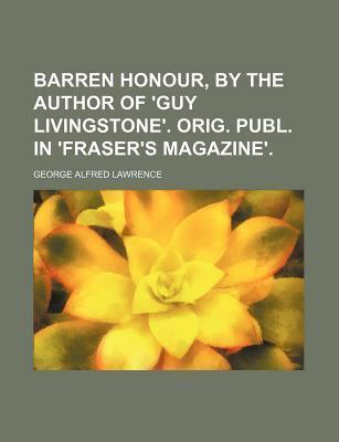 Barren Honour, by the Author of 'Guy Livingstone'. Orig. Publ. in 'Fraser's Magazine'