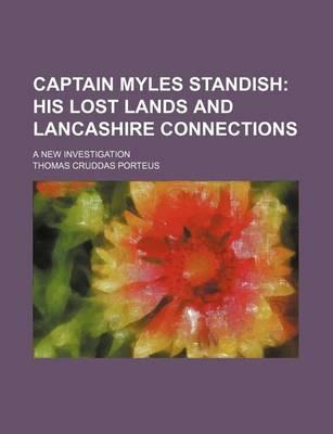 Captain Myles Standish; His Lost Lands and Lancashire Connections. a New Investigation