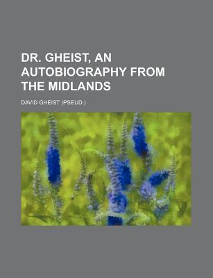 Dr. Gheist, an Autobiography from the Midlands