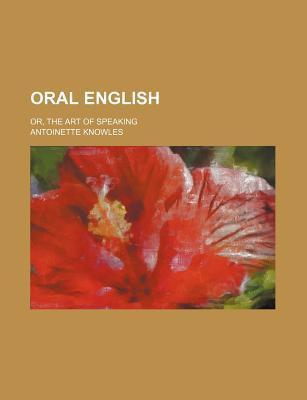 Oral English; Or, the Art of Speaking
