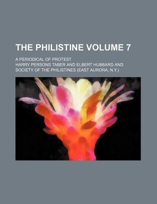 The Philistine; A Periodical of Protest Volume 7