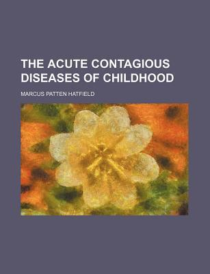 The Acute Contagious Diseases of Childhood