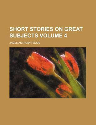 Short Stories on Great Subjects Volume 4