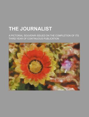 The Journalist; A Pictorial Souvenir Issued on the Completion of Its Third Year of Continuous Publication