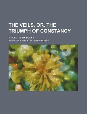 The Veils, Or, the Triumph of Constancy; A Poem, in Six Books