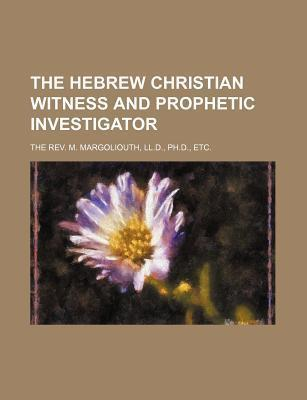 The Hebrew Christian Witness and Prophetic Investigator