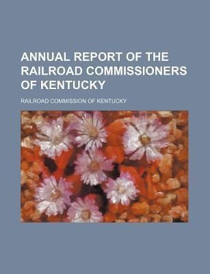 Annual Report of the Railroad Commissioners of Kentucky
