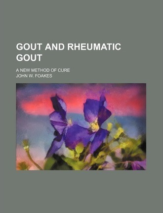 Gout and Rheumatic Gout; A New Method of Cure