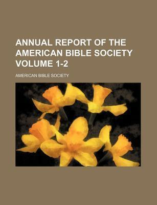 Annual Report of the American Bible Society Volume 1-2