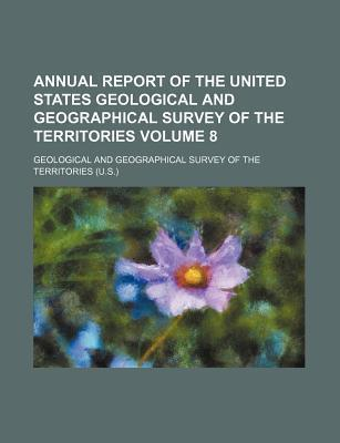Annual Report of the United States Geological and Geographical Survey of the Territories Volume 8