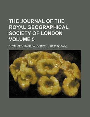 The Journal of the Royal Geographical Society of London Volume 5