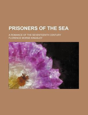 Prisoners of the Sea; A Romance of the Seventeenth Century