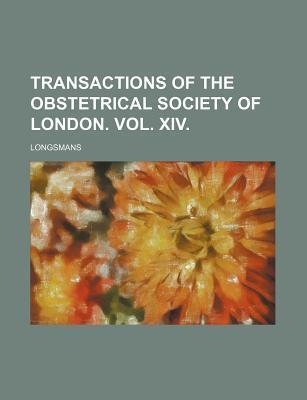 Transactions of the Obstetrical Society of London. Vol. XIV