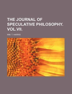 The Journal of Speculative Philosophy. Vol.VII