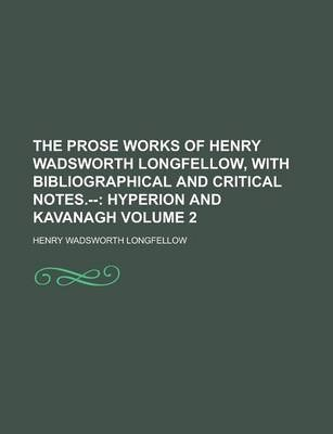 The Prose Works of Henry Wadsworth Longfellow, with Bibliographical and Critical Notes.-- Volume 2