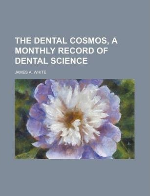 The Dental Cosmos, a Monthly Record of Dental Science