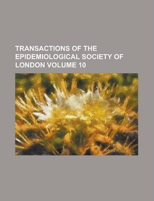 Transactions of the Epidemiological Society of London Volume 10