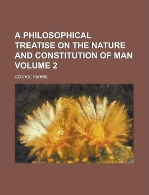 A Philosophical Treatise on the Nature and Constitution of Man Volume 2