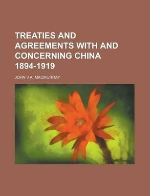 Treaties and Agreements with and Concerning China 1894-1919
