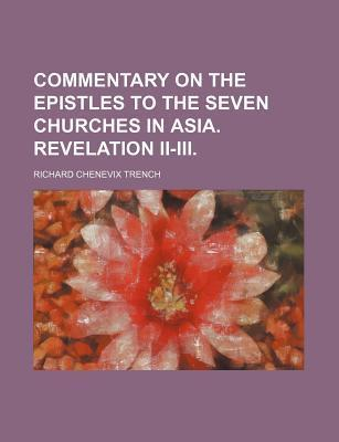 Commentary on the Epistles to the Seven Churches in Asia. Revelation II-III