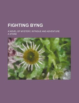 Fighting Byng; A Novel of Mystery, Intrigue and Adventure