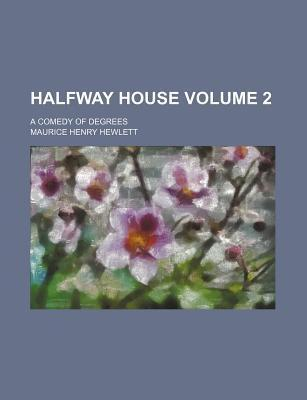 Halfway House; A Comedy of Degrees Volume 2