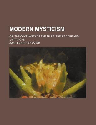 Modern Mysticism; Or, the Covenants of the Spirit, Their Scope and Limitations