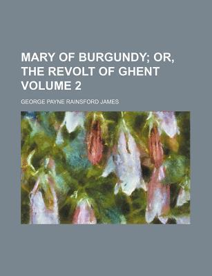 Mary of Burgundy; Or, the Revolt of Ghent Volume 2
