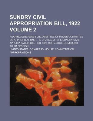 Sundry Civil Appropriation Bill, 1922; Hearing[s] Before Subcommittee of House Committee on Appropriations in Charge of the Sundry Civil Appropriation Bill for 1922. Sixty-Sixth Congress, Third Session Volume 2
