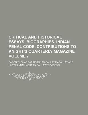 Critical and Historical Essays. Biographies. Indian Penal Code. Contributions to Knight's Quarterly Magazine Volume 7