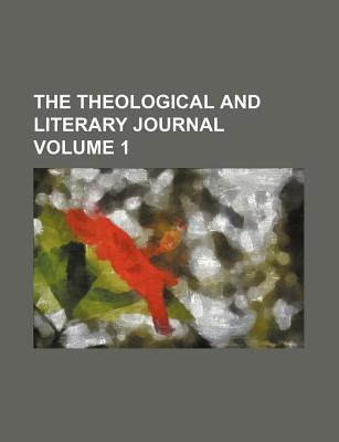 The Theological and Literary Journal Volume 1