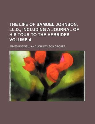 The Life of Samuel Johnson, LL.D., Including a Journal of His Tour to the Hebrides Volume 4