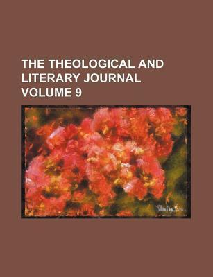 The Theological and Literary Journal Volume 9
