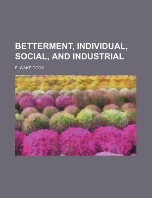 Betterment, Individual, Social, and Industrial