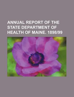 Annual Report of the State Department of Health of Maine. 1898-99