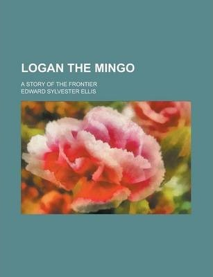 Logan the Mingo; A Story of the Frontier
