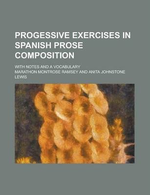 Progessive Exercises in Spanish Prose Composition; With Notes and a Vocabulary