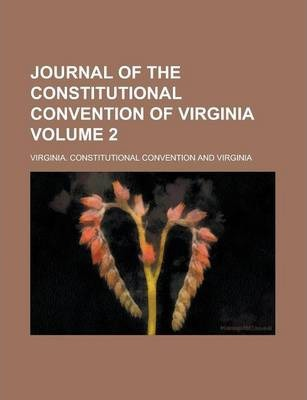 Journal of the Constitutional Convention of Virginia Volume 2