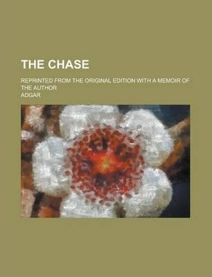 The Chase; Reprinted from the Original Edition with a Memoir of the Author