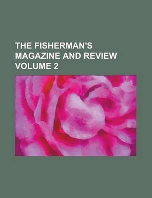 The Fisherman's Magazine and Review Volume 2