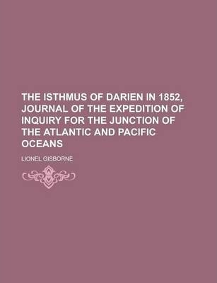 The Isthmus of Darien in 1852, Journal of the Expedition of Inquiry for the Junction of the Atlantic and Pacific Oceans