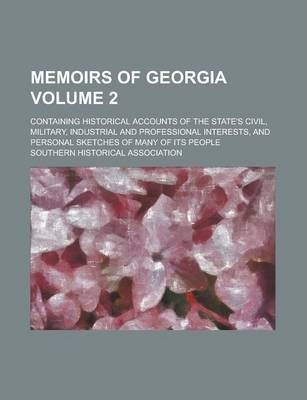 Memoirs of Georgia; Containing Historical Accounts of the State's Civil, Military, Industrial and Professional Interests, and Personal Sketches of Many of Its People Volume 2