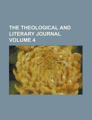 The Theological and Literary Journal Volume 4