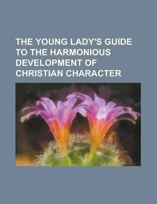 The Young Lady's Guide to the Harmonious Development of Christian Character