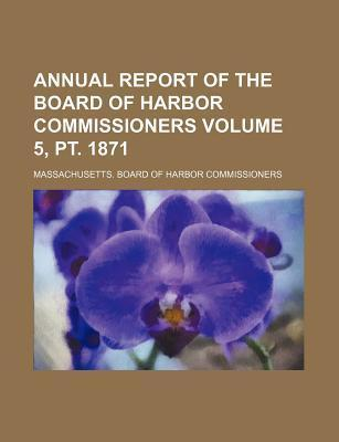 Annual Report of the Board of Harbor Commissioners Volume 5, PT. 1871